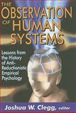 The Observation of Human Systems : Lessons from the History of Anti-Reductionistic Empirical Psychology, , 1412808383