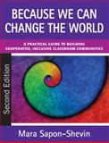 Because We Can Change the World : A Practical Guide to Building Cooperative, Inclusive Classroom Communities, Sapon-Shevin, Mara Ellen, 1412978386