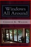 Windows All Around, Chariss K. Walker, 1497438381