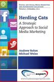 Herding Cats : A Strategic and Timeless Perspective on Harnessing the Power of Social Media, Rohm, Andy and Weiss, Michael, 160649838X