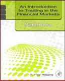 "An Introduction to Trading in the Financial Markets : Market Basics, Williams, R. ""Tee"", 0123748380"