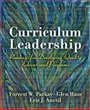 Curriculum Leadership : Readings for Developing Quality Educational Programs, Parkay, Forrest W. and Hass, Glen J., 0137158386