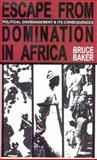 Escape from Domination in Africa : Political Disengagement and Its Consequences, Baker, Bruce L., 0852558384