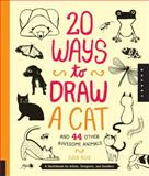 20 Ways to Draw a Cat and 44 Other Awesome Animals, Julia Kuo, 159253838X