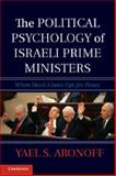 The Political Psychology of Israeli Prime Ministers : When Hard-Liners Opt for Peace, Aronoff, Yael S., 1107038383