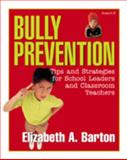 Bully Prevention : Tips and Strategies for School Leaders and Classroom Teachers, Barton, Elizabeth, 1575178389