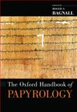 The Oxford Handbook of Papyrology, Bagnall, Roger S., 0195178386