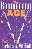 The Boomerang Age : Transitions to Adulthood in Families, Mitchell, Barbara A. and Mitchell, Barbara, 0202308383