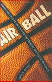 Air Ball : American Education's Failed Experiment with Elite Athletics, Gerdy, John R., 157806838X