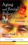 Aging and Social Policy : A Foucauldian Excursion, Powell, Jason L., 161209838X