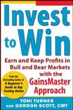 Invest to Win : Earn and Keep Profits in Bull and Bear Markets with the GainsMaster Approach, Turner, Toni and Scott, Gordon, 0071798382
