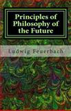 Principles of Philosophy of the Future, Ludwig Feuerbach, 1490918388