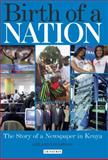 Birth of a Nation : The Story of a Newspaper in Kenya, Loughran, Gerard, 1845118383