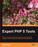 Expert PHP 5 Tools : Proven Enterprise Development Tools and Best Practices for Designing, Coding, Testing, and Deploying PHP Applications, Merkel, Dirk, 1847198384