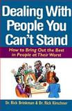 Dealing with People You Can't Stand : How to Bring Out the Best in People at Their Worst, Brinkman, Rick and Kirschner, Rick, 0070078394