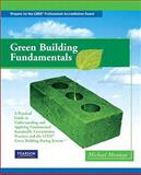 Green Building Fundamentals : A Practical Guide to Understanding and Applying Fundamental Sustainable Construction Practices and the LEED Green Building Rating System, Montoya, Michael, 0135028396