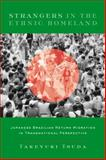 Strangers in the Ethnic Homeland : Japanese Brazilian Return Migration in Transnational Perspective, Tsuda, Takeyuki, 0231128398