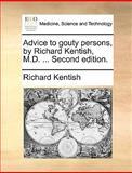 Advice to Gouty Persons, by Richard Kentish, M D, Richard Kentish, 1170648398