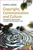 Copyright, Communication and Culture, Carys J. Craig, 1848448392