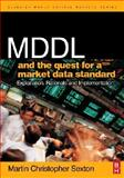 MDDL and the Quest for a Market Data Standard : Explanation, Rationale, and Implementation, Sexton, Martin Christopher, 0750668393