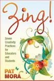 Zing! Seven Creativity Practices for Educators and Students, Mora, Pat, 1412978394