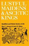 Lustful Maidens and Ascetic Kings, Roy C. Amore and Larry D. Shinn, 0195028392