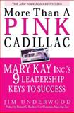 More Than a Pink Cadillac : Mary Kay Inc.'s 9 Leadership Keys to Success, Underwood, Jim, 0071408398