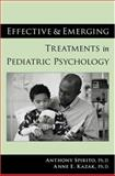 Effective and Emerging Treatments in Pediatric Psychology, Kazak, Anne E. and Spirito, Anthony, 019518839X