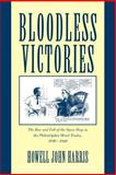 Bloodless Victories : The Rise and Fall of the Open Shop in the Philadelphia Metal Trades, 1890-1940, Harris, Howell John, 0521028396