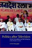 Politics after Television : Hindu Nationalism and the Reshaping of the Public in India, Rajagopal, Arvind, 0521648394