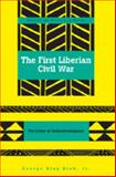 The First Liberian Civil War : The Crises of Underdevelopment, Kieh, George Klay, 0820488399