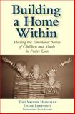 Building a Home Within : Meeting the Emotional Needs of Children and Youth in Foster Care, , 1557668396