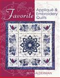 Favorite Applique and Embroidery Quilts, Betty Alderman, 1574328395