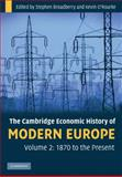 The Cambridge Economic History of Modern Europe: Volume 2, 1870 to the Present, Broadberry, Stephen and O'Rourke, Kevin, 0521708397