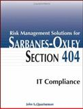 Risk Management Solutions for Sarbanes-Oxley Section 404 IT Compliance, Quarterman, John S., 0764598392
