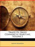 Traité de Droit Commercial Maritime, Arthur Desjardins, 1148928391