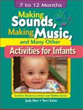 Making Sounds, Making Music, and Many Other Activities for Infants : 7 to 12 Months, Herr, Judy and Swim, Terri, 1401818390
