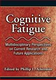Cognitive Fatigue : Multidisciplinary Perspectives on Current Research and Future Applications, Ackerman, Phillip Lawrence, 1433808390