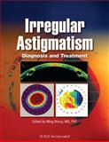 Irregular Astigmatism : Diagnosis and Treatment, Wang, Ming and Swartz, Tracy, 1556428391