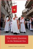 The Coptic Question in the Mubarak Era, Elsasser, Sebastian, 0199368392