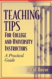 Teaching Tips for College and University Instructors : A Practical Guide, Royse, David D., 0205298397