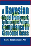 A Bayesian Model Framework to Determine Patient Compliance in Glaucoma Cases, Raghu Korrapati, 0595368395