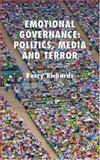 Emotional Governance : Politics, Media and Terror, Richards, Barry, 0230008399