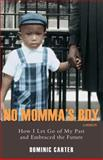 No Momma's Boy : How I Let Go of My Past and Embraced the Future, Carter, Dominic, 0595428398