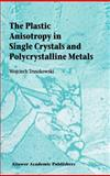 The Plastic Anisotropy in Single Crystals and Polycrystalline Metals, Truszkowski, Wojciech, 0792368398