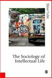 The Sociology of Intellectual Life : The Career of the Mind in and Around Academy, Fuller, Steve, 1412928397