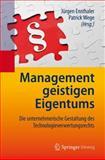 Management Geistigen Eigentums : Die Unternehmerische Gestaltung des Technologieverwertungsrechts, Ensthaler, J&uuml and rgen, 3642198392