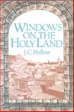 Windows on the Holy Land, Pedlow, J. C., 0227678397
