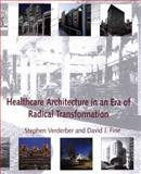 Healthcare Architecture in an Era of Radical Transformation, Verderber, Stephen and Fine, David J., 0300078390