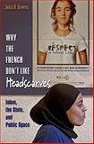 Why the French Don't Like Headscarves, Bowen, John R., 0691138397
